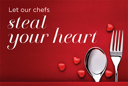 let our chefs steal your heart